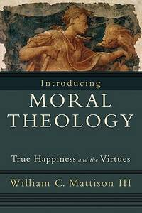 image of Introducing Moral Theology: True Happiness and the Virtues