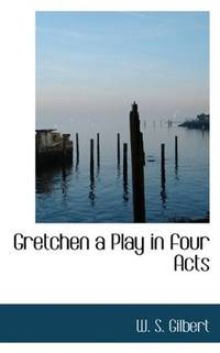 Gretchen a Play In Four Acts