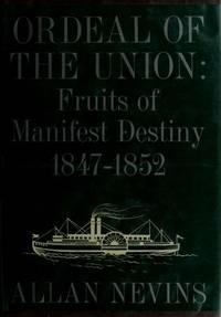 Ordeal Of The Union: 2 Volume Set: Fruits Of Manifest Destiny 1847-1852 --- A House Dividing 1852-1857