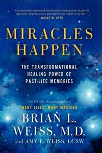 MIRACLES HAPPEN: The Transformational Healing Power Of Past-Life Memories (q)