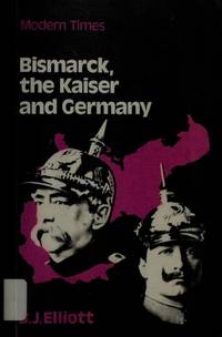 BISMARCK, THE KAISER AND GERMANY (MODERN TIMES SERIES)