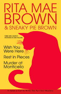 Rita Mae Brown: Three Mrs. Murphy Mysteries: Wish You Were Here; Rest in Pieces; Murder at...