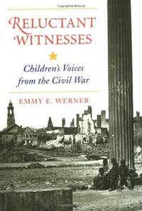 Reluctant Witnesses: Children's Voices From The Civil War.