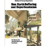 Sun/Earth Buffering And Superinsulation: Building For Energy Independence