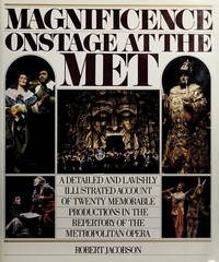 Magnificence: Onstage at the Met : Twenty Great Opera Productions