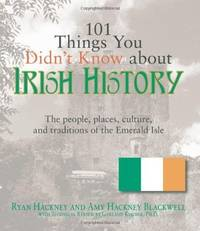 101 Things You Didn't Know About Irish History: The People, Places, Culture, and Tradition of the...