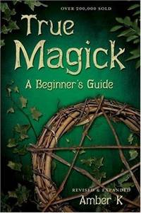 True Magick: A Beginner's Guide by K, Amber