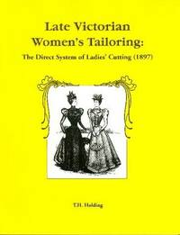 Late Victorian Women's Tailoring: The Direct System of Ladies' Cutting (1897 3rd Edition