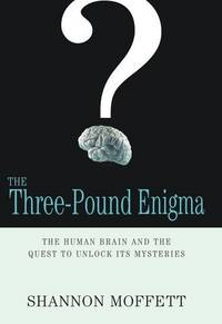 The Three-Pound Enigma: The Human Brain and the Quest to Unlock Its Mysteries by  Shannon Moffett - First Edition - 2006-01-20 - from Kayleighbug Books and Biblio.com