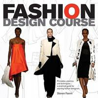 9780764144233 Fashion Design Course Principles Practice And Techniques A Practical Guide For Aspiring Fashion Designers By Steven Faerm