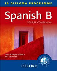 Spanish B Course Companion: IB Diploma Programme (International Baccalaureate)