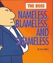 The Boss: Nameless, Blameless & Shameless: Nameless, Blameless And Shameless (Dilbert Book)