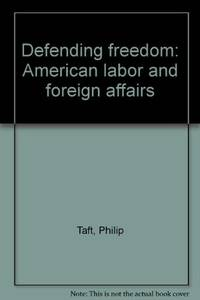 DEFENDING FREEDOM: AMERICAN LABOR AND FOREIGN AFFAIRS