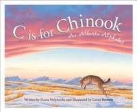 C is for Chinook: An Alberta Alphabet (Discover Canada Province by Province)