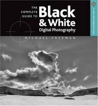 Complete Guide To Black  White Digital Photography, The