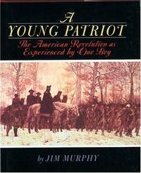 A YOUNG PATRIOT, THE AMERICAN REVOLUTION AS EXPERIENCED BY ONE BOY