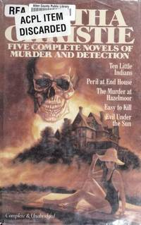 Agatha Christie: Five Complete Novels of Murder and Detection: Ten Little Indians, Peril at End House, The Murder at Hazelmoor, Easy to Kill, Evil Under the Sun