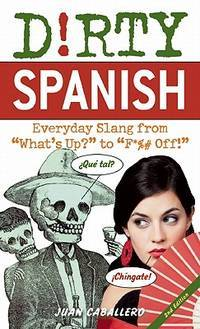 Dirty Spanish: Everyday Slang from What