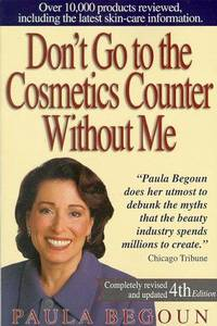 Don't Go to the Cosmetics Counter Without Me : An Eye-Opening Guide to  Brand-Name Cosmetics  (Completely revised and updated 4th Edition)