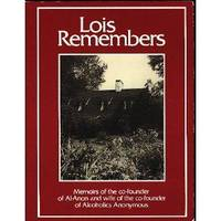 Lois Remembers: Memoirs of the Co-Founder of Al-Anon and Wife of the Co-Founder of Alcoholics Anonymous.