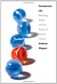 Paradoxical Life: Meaning, Matter, and the Power of Human Choice