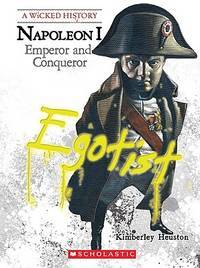 Napoleon: Emperor and Conqueror (Wicked History)