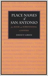 PLACE NAMES OF SAN ANTONIO - plus Bexar and Surrounding Counties
