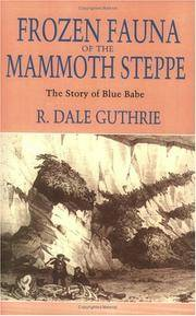 Frozen Fauna of the Mammoth Steppe The Story of Blue Babe