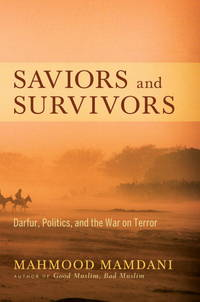 Saviors and Survivors : Darfur, Politics, and the War on Terror