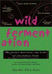 Wild Fermentation: The Flavor, Nutrition, and Craft of Live-Culture Foods by Sandor Ellix Katz, Sally Fallon (Foreword) - 2003-09-01
