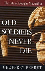 image of Old Soldiers Never Die: The Life of Douglas MacArthur