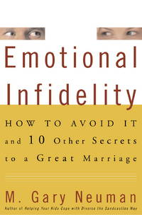 Emotional Infidelity: How to Avoid It and 10 Other Secrets to a Great Marriage