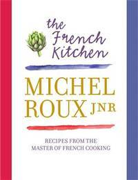 The French Kitchen: recipes from the Master of French cooking