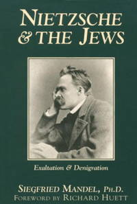 Nietzsche and the Jews : Exaltation and Denigration