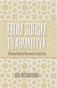 From Sufism to Ahmadiyya : a Muslim minority movement in South Asia