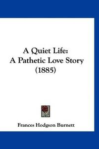 A Quiet Life: A Pathetic Love Story (1885)