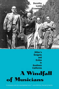 A Windfall of Musicians: Hitler's Emigres and Exiles in Southern California