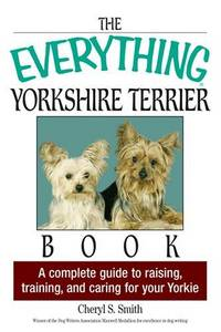 The Everything Yorkshire Terrier Book: