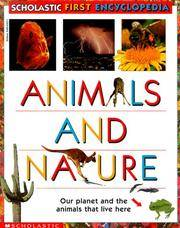 Animals And Nature : Our Planet and the Animals that Live Here (Scholastic First Encyclopedia)