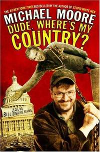 Dude, Where's My Country? by  Michael Moore - 1st Printiing - 2003 - from Cheryl's Book Nook (SKU: 0016806)