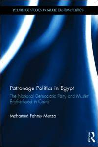 Patronage politics in Egypt; the National Democratic Party and Muslim Brotherhood in Cairo....