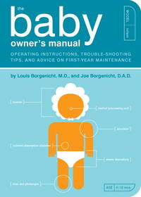 The Baby Owner's Manual: Operating Instructions, Trouble-Shooting Tips, and Advice on...