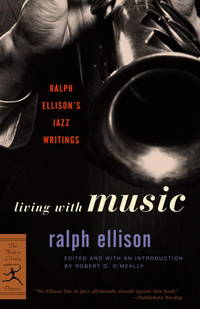 Living with Music: Ralph Ellison's Jazz Writings (Modern Library Classics) by  Robert [Editor]  Ralph; O'Meally - Paperback - 2002-05-14 - from M and N Media (SKU: DIAM-ZPRH-9780375760235)