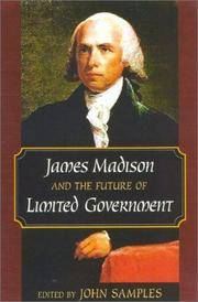 JAMES MADISON AND THE FUTURE OF LIMITED GOVERNMENT.