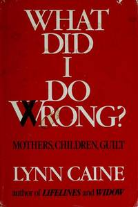 What Did I Do Wrong?: Mothers, Children, Guilt