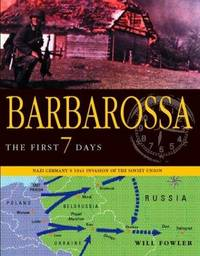 BARBAROSSA: The First Seven Days; Nazi Germany's 1941 Invasion of the Soviet Union
