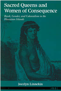 Sacred Queens and Women of Consequence: Rank, Gender, and Colonialism in the Hawaiian Islands...
