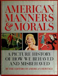 American Manners & Morals: A Picture History of How We Behaved and Misbehaved