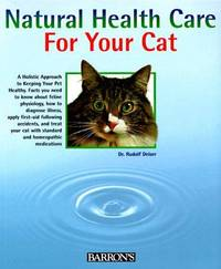 Natural Health Care for Your Cat: Quick Self-Lhelp Using Homeopathy and Bach Flowers