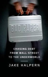 Bad Paper: Chasing Debt from Wall Street to the Underworld by  Jake Halpern - 1st - 2014 - from Abacus Bookshop and Biblio.com